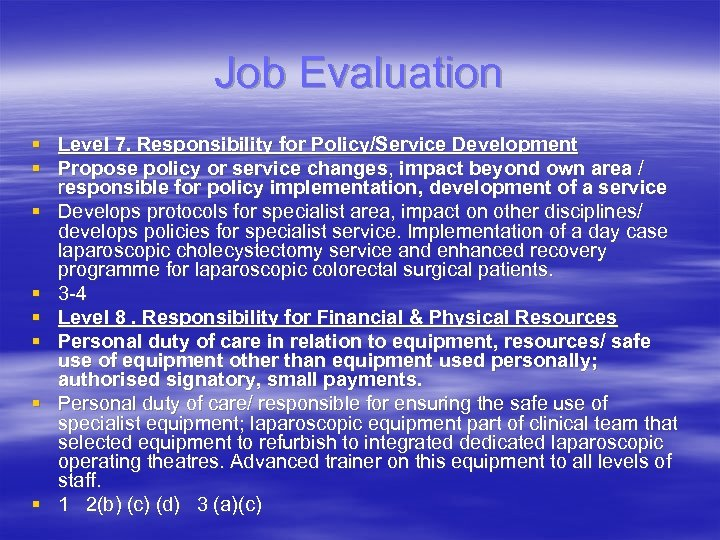 Job Evaluation § Level 7. Responsibility for Policy/Service Development § Propose policy or service
