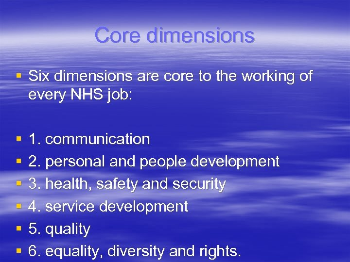Core dimensions § Six dimensions are core to the working of every NHS job: