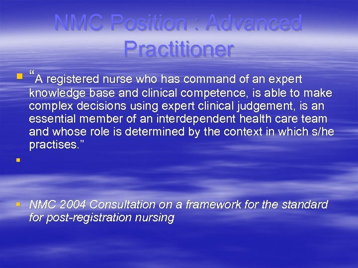 "NMC Position : Advanced Practitioner § ""A registered nurse who has command of an"
