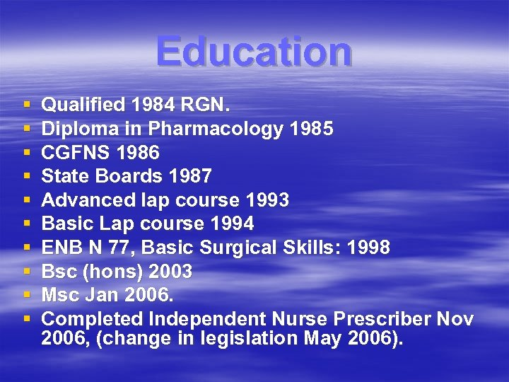 Education § § § § § Qualified 1984 RGN. Diploma in Pharmacology 1985 CGFNS