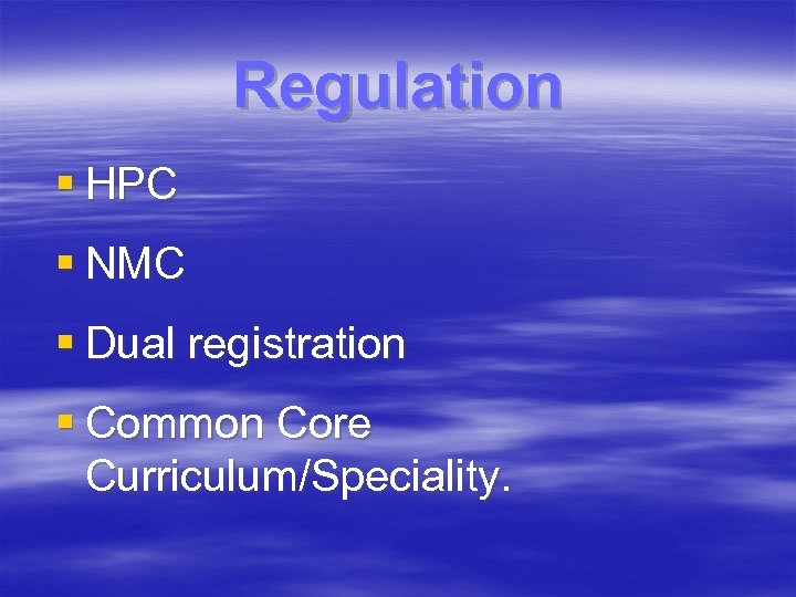 Regulation § HPC § NMC § Dual registration § Common Core Curriculum/Speciality.