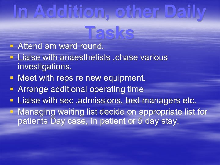In Addition, other Daily Tasks § Attend am ward round. § Liaise with anaesthetists