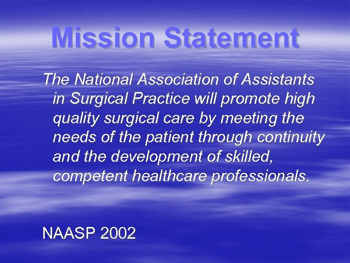Mission Statement The National Association of Assistants in Surgical Practice will promote high quality