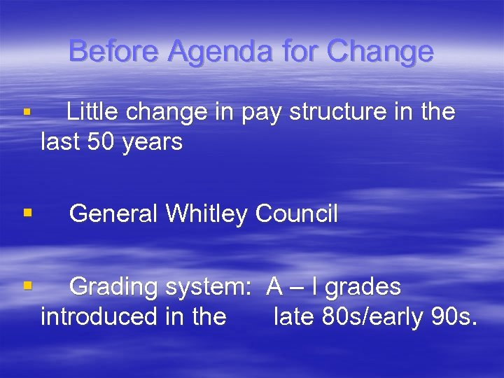 Before Agenda for Change § § § Little change in pay structure in the