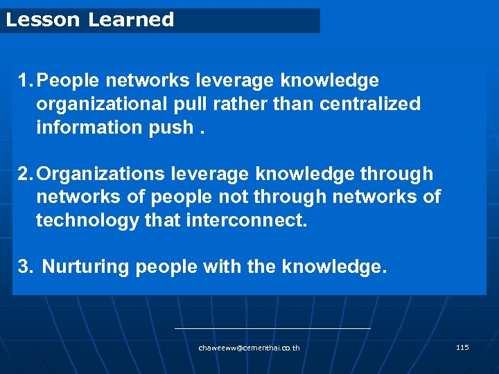 Lesson Learned 1. People networks leverage knowledge organizational pull rather than centralized information push.