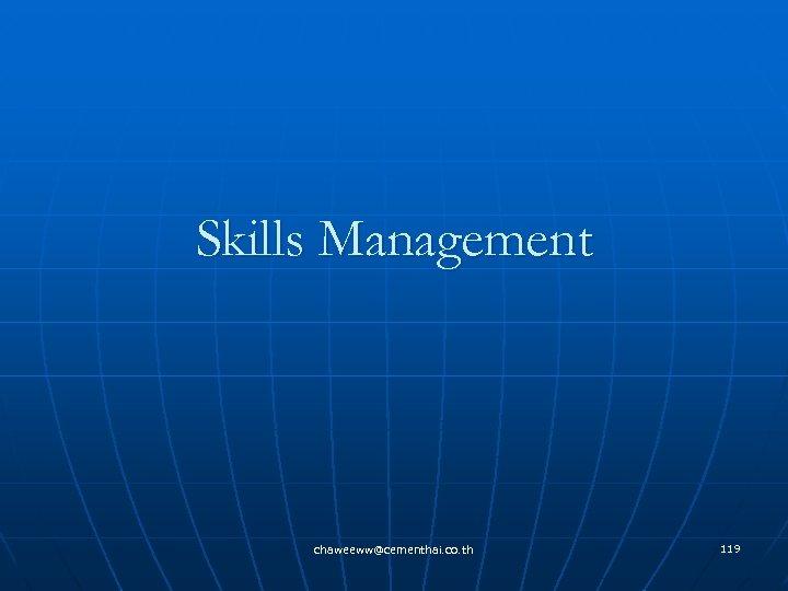 Skills Management chaweeww@cementhai. co. th 119