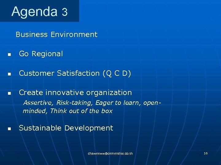 Agenda 3 Business Environment n Go Regional n Customer Satisfaction (Q C D) n