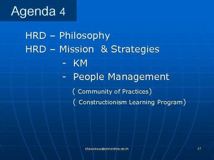 Agenda 4 HRD – Philosophy HRD – Mission & Strategies - KM - People