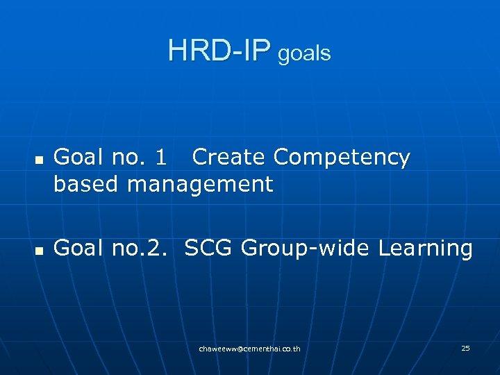 HRD-IP goals n n Goal no. 1 Create Competency based management Goal no. 2.