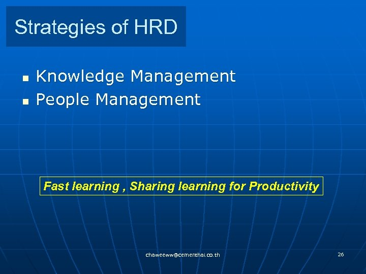 Strategies of HRD n n Knowledge Management People Management Fast learning , Sharing learning