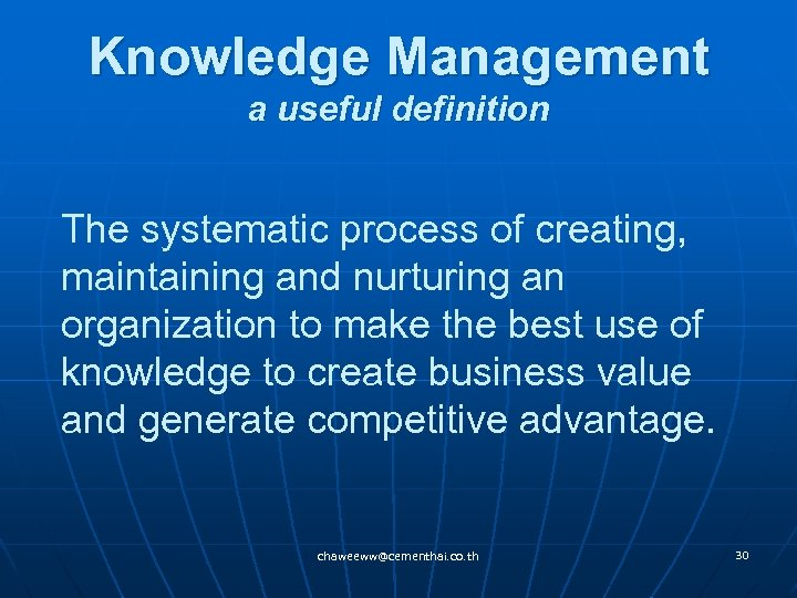 Knowledge Management a useful definition The systematic process of creating, maintaining and nurturing an