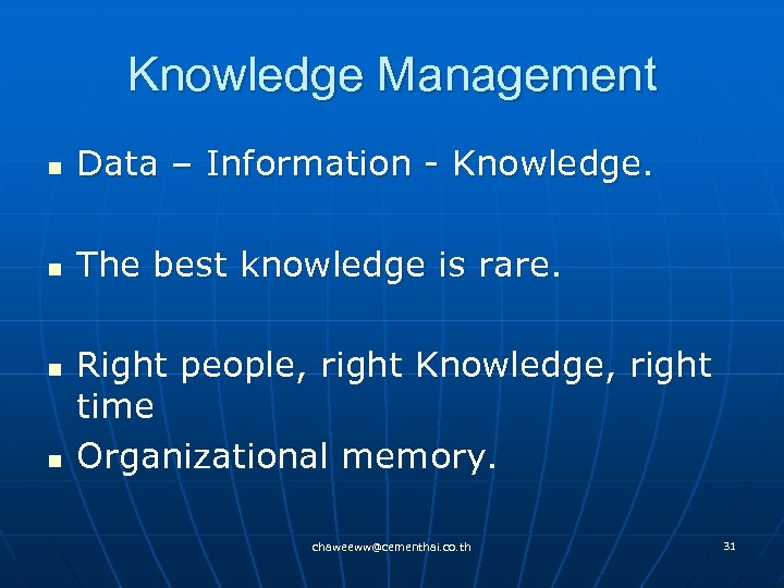 Knowledge Management n Data – Information - Knowledge. n The best knowledge is rare.