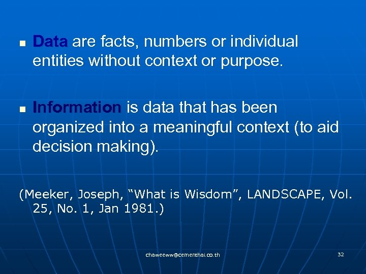 n n Data are facts, numbers or individual entities without context or purpose. Information