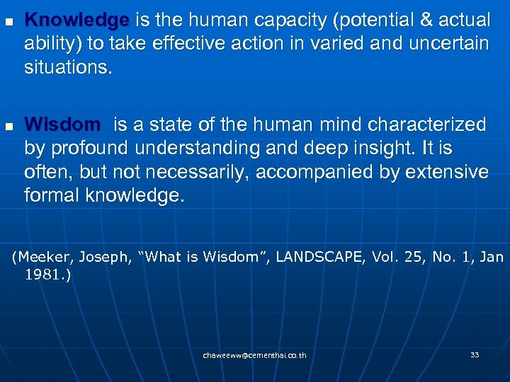 n n Knowledge is the human capacity (potential & actual ability) to take effective