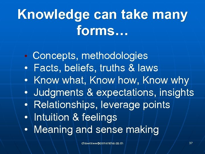 Knowledge can take many forms… • Concepts, methodologies • • • Facts, beliefs, truths