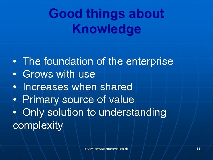 Good things about Knowledge • The foundation of the enterprise • Grows with use