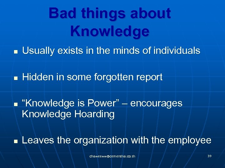 Bad things about Knowledge n Usually exists in the minds of individuals n Hidden