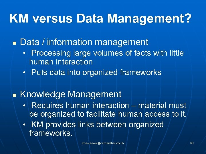 KM versus Data Management? n Data / information management • Processing large volumes of