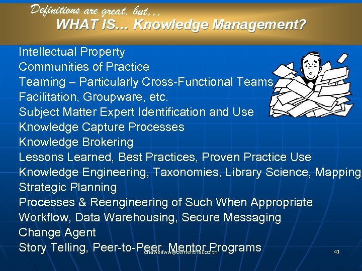 Definitions are great, but… WHAT IS… Knowledge Management? Intellectual Property Communities of Practice Teaming