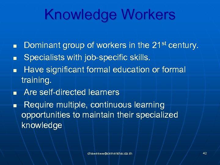 Knowledge Workers n n n Dominant group of workers in the 21 st century.