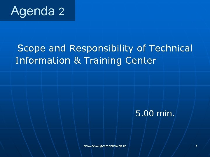 Agenda 2 Scope and Responsibility of Technical Information & Training Center 5. 00 min.