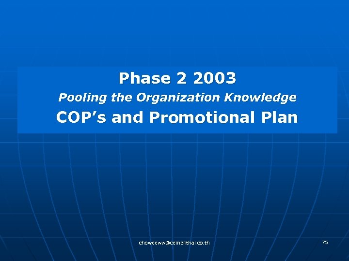 Phase 2 2003 Pooling the Organization Knowledge COP's and Promotional Plan chaweeww@cementhai. co. th
