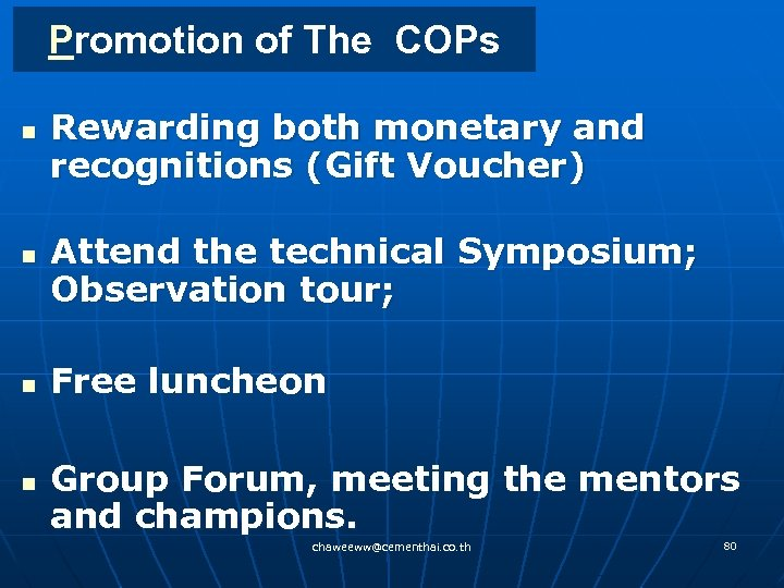 Promotion of The COPs n n Rewarding both monetary and recognitions (Gift Voucher) Attend