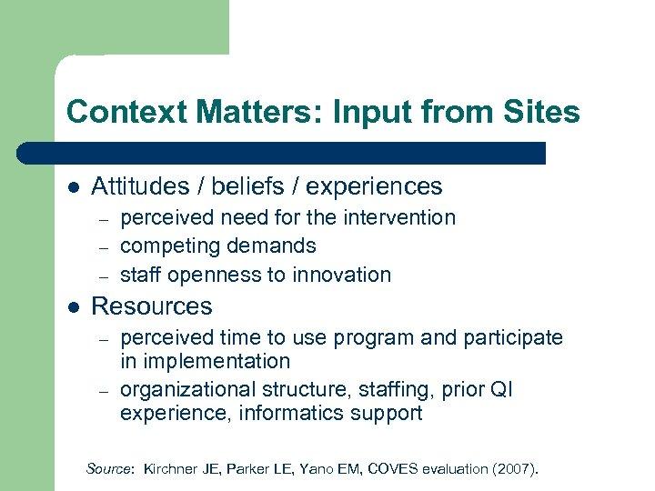 Context Matters: Input from Sites l Attitudes / beliefs / experiences – – –