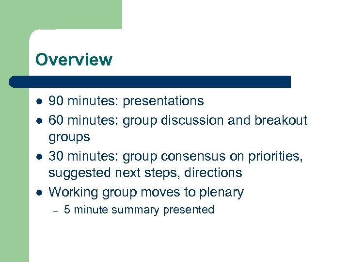Overview l l 90 minutes: presentations 60 minutes: group discussion and breakout groups 30