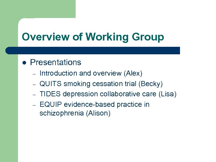 Overview of Working Group l Presentations – – Introduction and overview (Alex) QUITS smoking