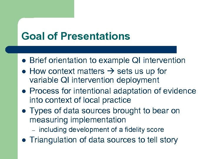 Goal of Presentations l l Brief orientation to example QI intervention How context matters