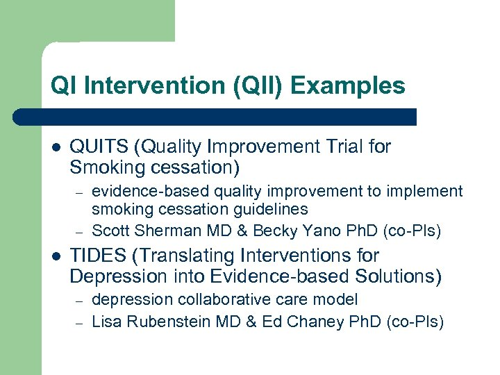 QI Intervention (QII) Examples l QUITS (Quality Improvement Trial for Smoking cessation) – –