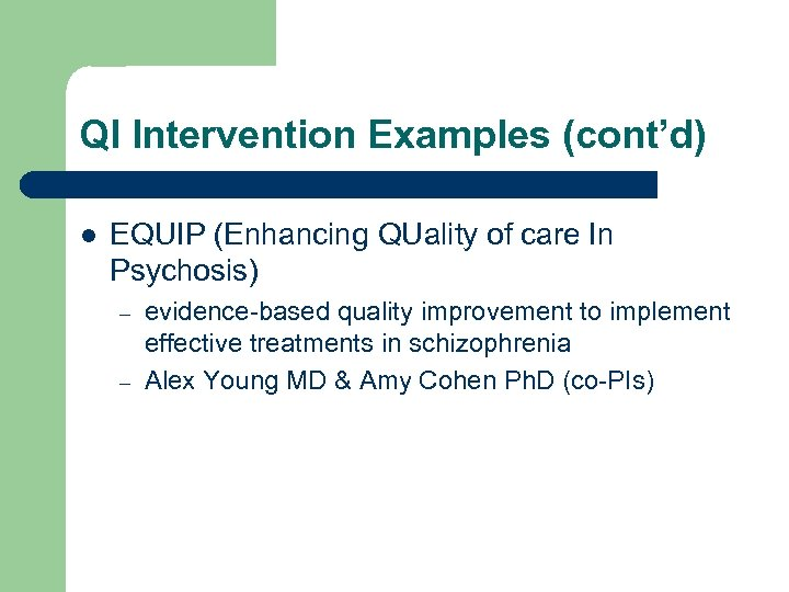 QI Intervention Examples (cont'd) l EQUIP (Enhancing QUality of care In Psychosis) – –