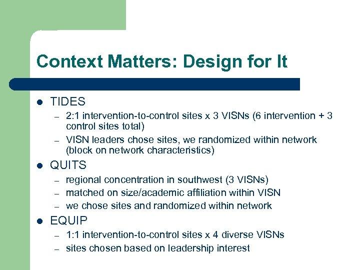 Context Matters: Design for It l TIDES – – l QUITS – – –