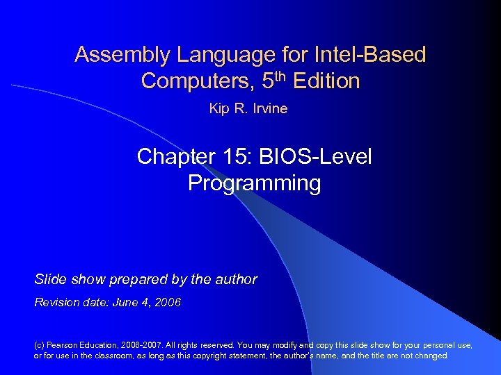 Assembly Language for Intel-Based Computers, 5 th Edition Kip R. Irvine Chapter 15: BIOS-Level