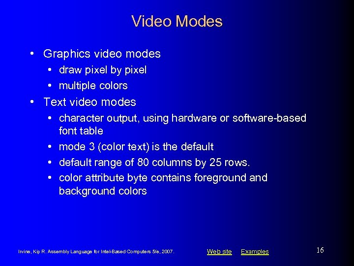 Video Modes • Graphics video modes • draw pixel by pixel • multiple colors