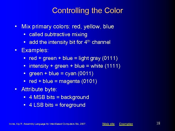 Controlling the Color • Mix primary colors: red, yellow, blue • called subtractive mixing