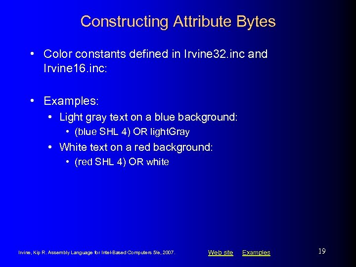 Constructing Attribute Bytes • Color constants defined in Irvine 32. inc and Irvine 16.