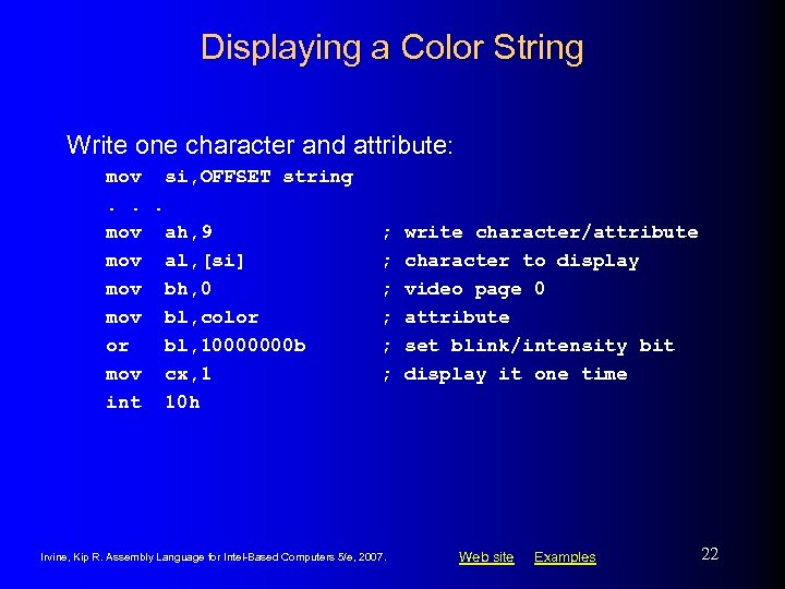 Displaying a Color String Write one character and attribute: mov si, OFFSET string. .