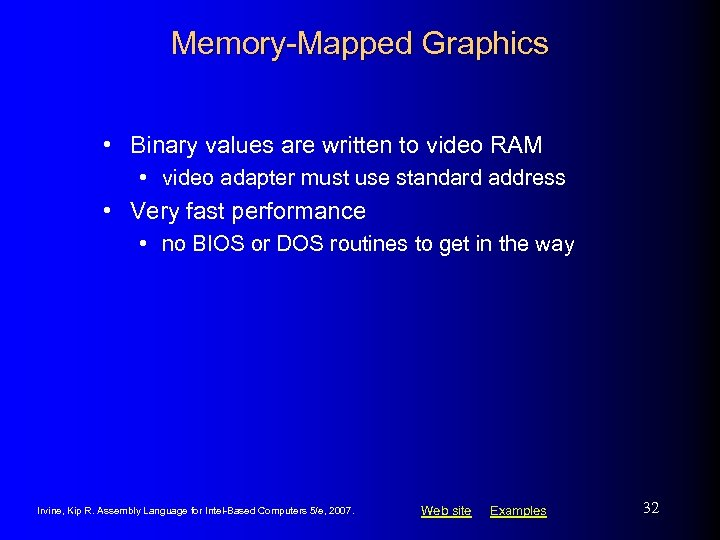 Memory-Mapped Graphics • Binary values are written to video RAM • video adapter must