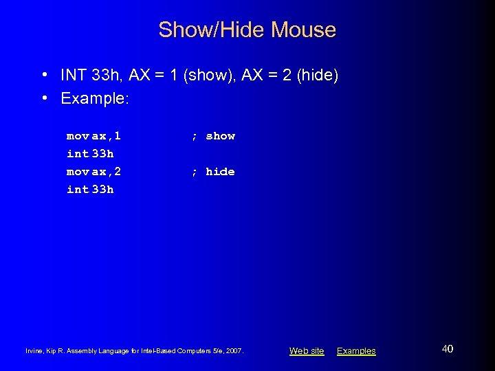 Show/Hide Mouse • INT 33 h, AX = 1 (show), AX = 2 (hide)