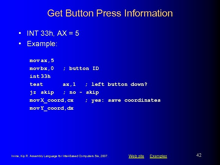 Get Button Press Information • INT 33 h, AX = 5 • Example: mov