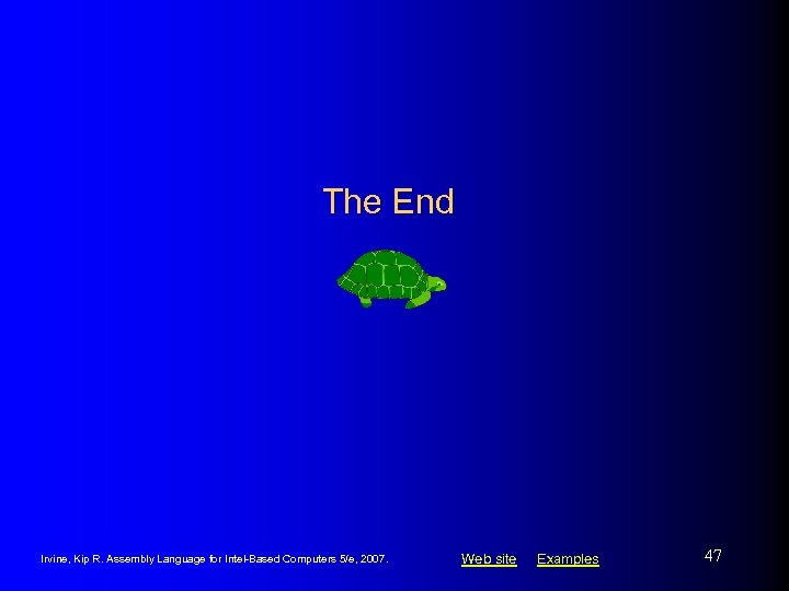 The End Irvine, Kip R. Assembly Language for Intel-Based Computers 5/e, 2007. Web site