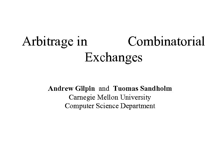 Arbitrage in Combinatorial Exchanges Andrew Gilpin and Tuomas Sandholm Carnegie Mellon University Computer Science