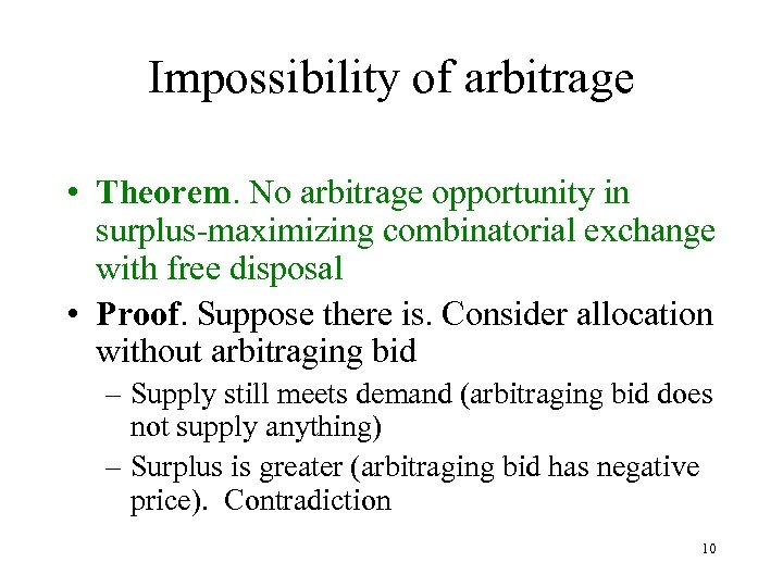 Impossibility of arbitrage • Theorem. No arbitrage opportunity in surplus-maximizing combinatorial exchange with free