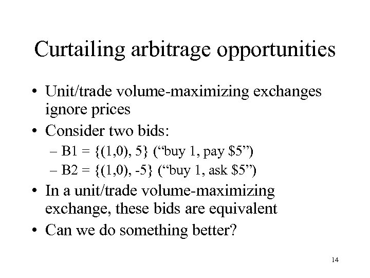Curtailing arbitrage opportunities • Unit/trade volume-maximizing exchanges ignore prices • Consider two bids: –