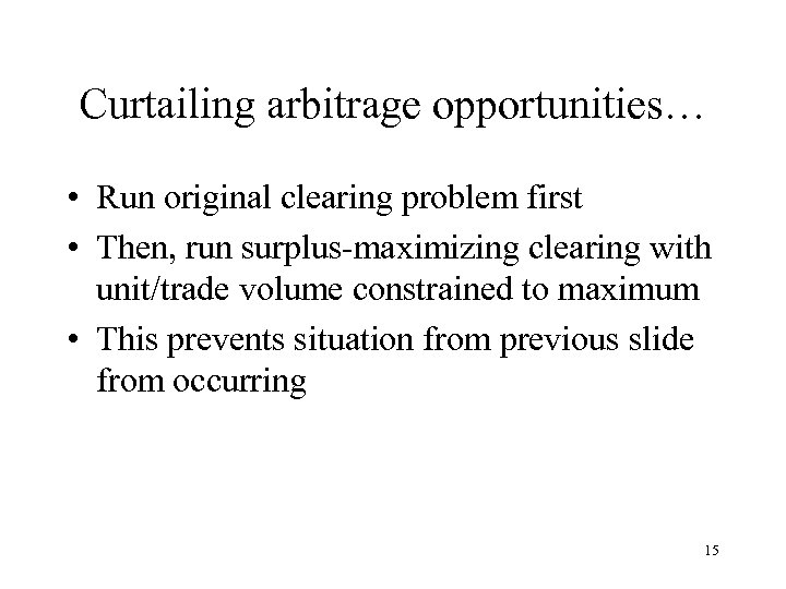 Curtailing arbitrage opportunities… • Run original clearing problem first • Then, run surplus-maximizing clearing