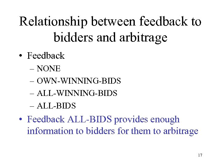 Relationship between feedback to bidders and arbitrage • Feedback – NONE – OWN-WINNING-BIDS –