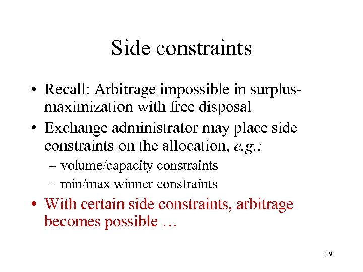 Side constraints • Recall: Arbitrage impossible in surplusmaximization with free disposal • Exchange administrator