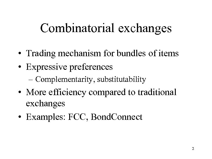 Combinatorial exchanges • Trading mechanism for bundles of items • Expressive preferences – Complementarity,